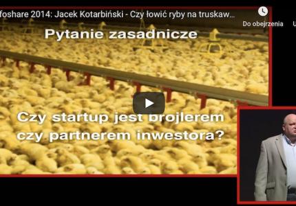 Infoshare 2014: Jacek Kotarbiński – Czyłowić ryby natruskawki, czyli sztuka przetrwania startupów