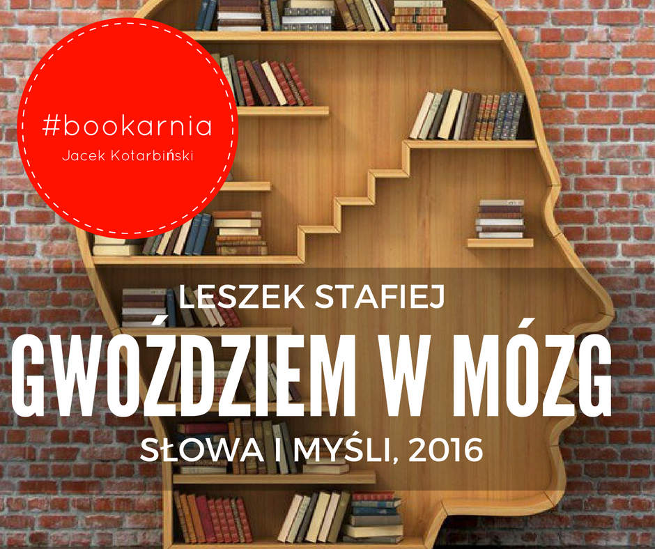 Bookarnia: Leszek Stafiej, Gwoździem wmózg