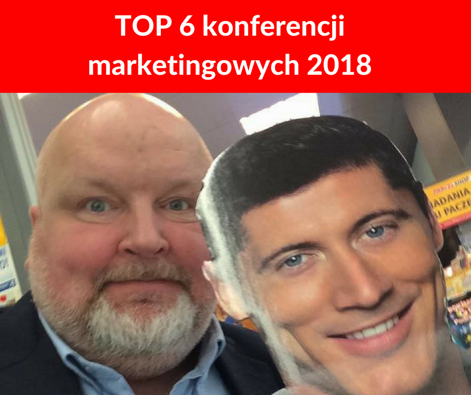 6 konferencji marketingowych 2018, naktóre warto się wybrać