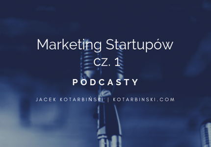 #6 Marketing startupów cz.1 [podcast]