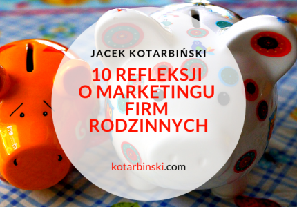 10 refleksji o marketingu w firmach rodzinnych #marketing