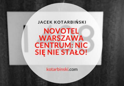 Novotel Warszawa Centrum: nic się niestało! [update zodpowiedzią hotelu]